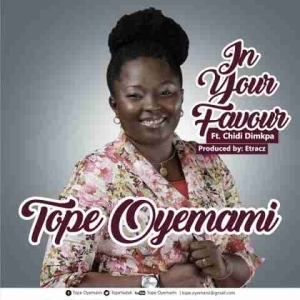 Tope Oyemami - In Your Favour (Ft. Chidi Dimpka)